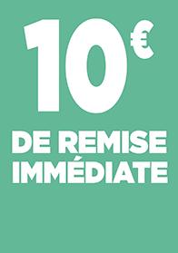 10€ DE REMISE IMMEDIATE