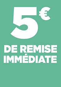 5€ DE REMISE IMMEDIATE